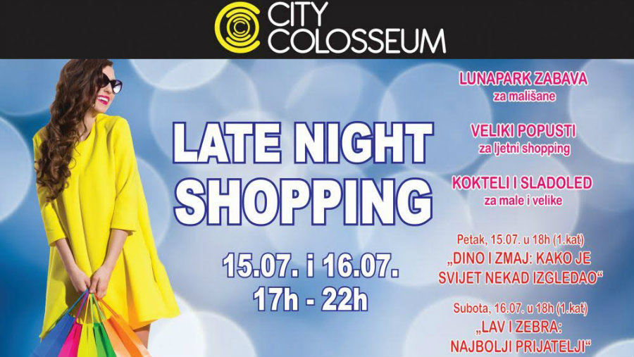 LATE NIGHT  SHOPPING 15. I 16.07. UZ POPUSTE I ZABAVU U CITY COLOSSEUMU