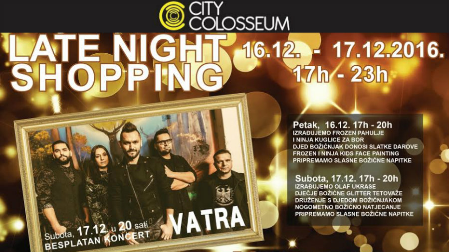 CITY COLOSSEUM LATE NIGHT SHOPPING 16. - 17.12.  I VELIKI KONCER GRUPE VATRA